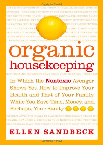 9780743256209: Organic Housekeeping: In Which the Nontoxic Avenger Shows You How to Improve Your Health and That of Your Family, While You Save Time, Money