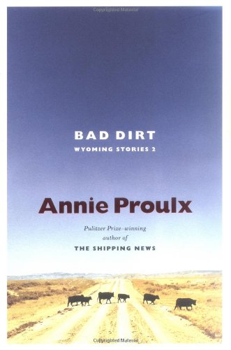 Bad Dirt: Wyoming Stories 2: Proulx, Annie