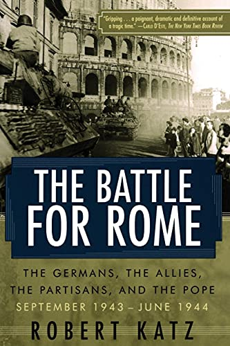 9780743258081: The Battle for Rome: The Germans, the Allies, the Partisans, and the Pope, September 1943-June 1944