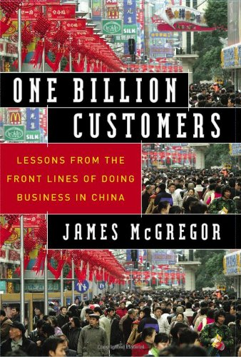 One Billion Customers: Lessons from the Front Lines of China Business: McGregor, James