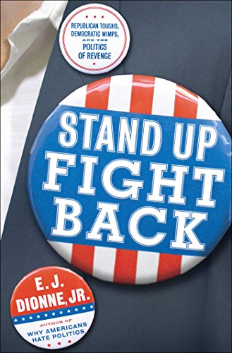 Stand Up Fight Back: Republican Toughs, Democratic Wimps, and the Politics of Revenge: Dionne, E. J...