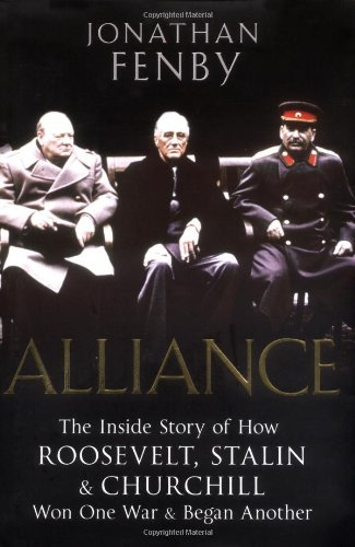 ALLIANCE. The Inside Story of How Roosevelt, Stalin and Churchill Won One War and Began Another.