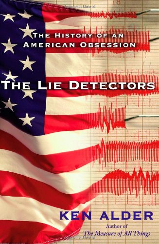 The Lie Detectors: The History of an American Obsession: Alder, Ken