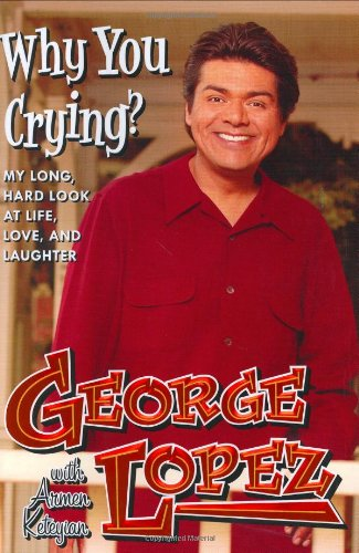 Why You Crying?: My Long, Hard Look: Lopez, George