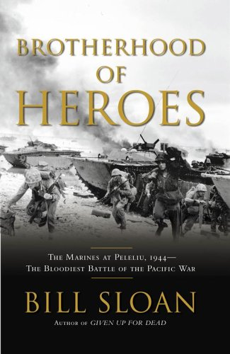 Brotherhood of Heroes: The Marines at Peleliu, 1944 -- The Bloodiest Battle of the Pacific War: ...