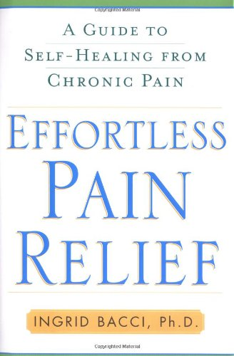 9780743260756: Effortless Pain Relief: A Guide to Self-Healing from Chronic Pain