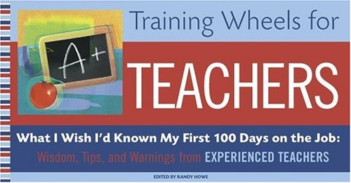 9780743261524: Training Wheels for Teachers: What I Wish I Had Known My First 100 Days on the Job: Wisdom, Tips, and Warnings from Experienced Teachers