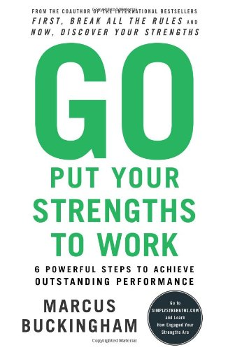 9780743261678: Go Put Your Strengths to Work: 6 Powerful Steps to Achieve Outstanding Performance