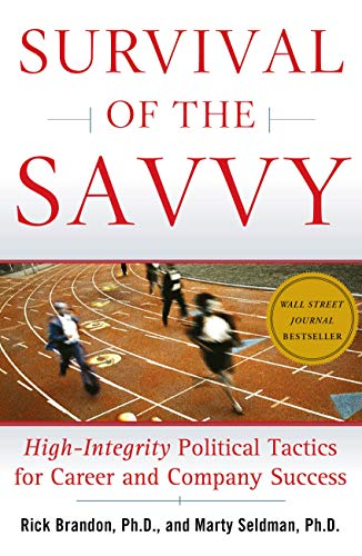 9780743262545: Survival of the Savvy: High-Integrity Political Tactics for Career and Company Success