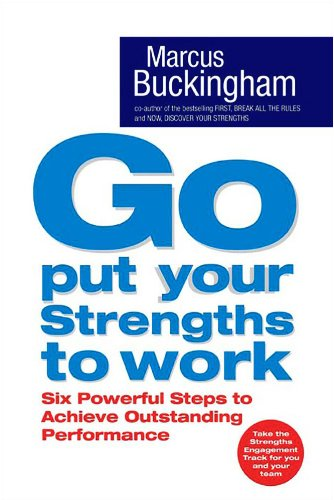 9780743263283: Go Put Your Strengths to Work: Six Powerful Steps to Achieve Outstanding Performance