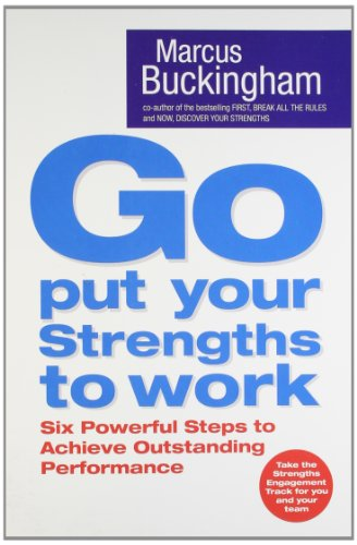 9780743263290: Go Put Your Strengths To Work: Learn the Three Vital Skills for Flourishing at Work: Six Powerful Steps to Achieve Outstanding Performance