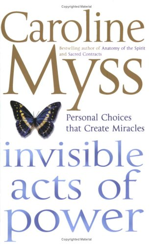 9780743263719: Invisible Acts of Power: Personal Choices That Create Miracles