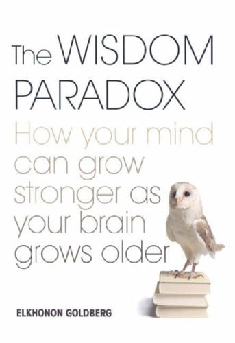 9780743264013: The Wisdom Paradox: How Your Mind Can Grow Stronger as Your Brain Grows Older