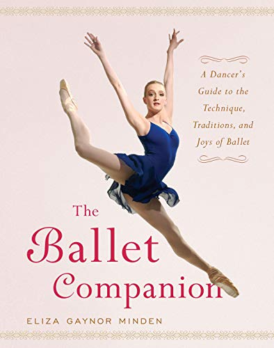 BALLET COMPANION: Dancer's Guide to the Technique, Traditions and Joys of Ballet: MINDEN, ...