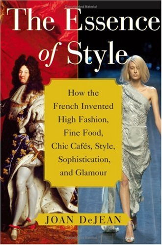 9780743264136: The Essence of Style: How the French Invented High Fashion, Fine Food, Chic Cafes, Style, Sophistication, and Glamour