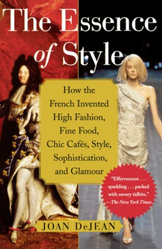 9780743264143: The Essence of Style: How the French Invented High Fashion, Fine Food, Chic Cafes, Style, Sophistication, and Glamour