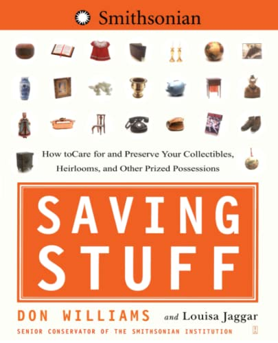 9780743264167: Saving Stuff: How to Care for and Preserve Your Collectibles, Heirlooms, and Other Prized Possessions: How to Care for and Preserve Your Collectibles, Heirlooms, and Other Prize Possessions
