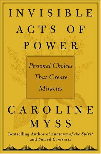 9780743264259: Invisible Acts of Power: Personal Choices That Create Miracles