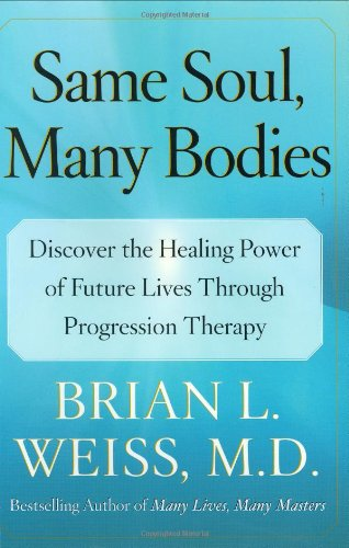 9780743264334: Same Soul, Many Bodies: Discover The Healing Power Of Future Lives Through Progression Therapy