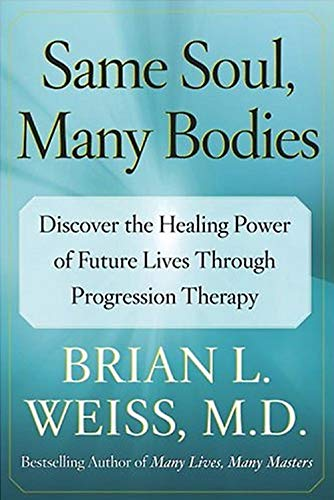 9780743264341: Same Soul, Many Bodies: Discover the Healing Power of Future Lives Through Progression Therapy