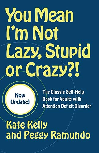 You Mean I'm Not Lazy, Stupid or Crazy?!: The Classic Self-Help Book for Adults with Attention Deficit Disorder (0743264487) by Kate Kelly; Peggy Ramundo