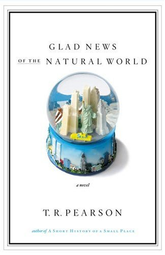 Glad News of the Natural World (SignedFirst Edition): T.R. Pearson