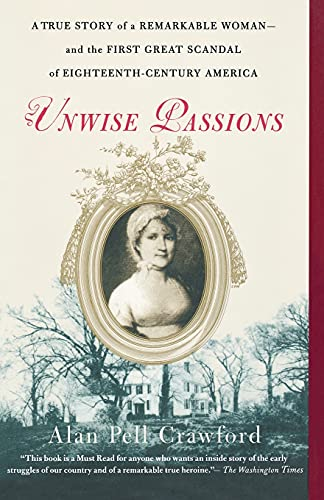 9780743264679: Unwise Passions: A True Story of a Remarkable Woman---and the First Great Scandal of Eighteenth-Century America