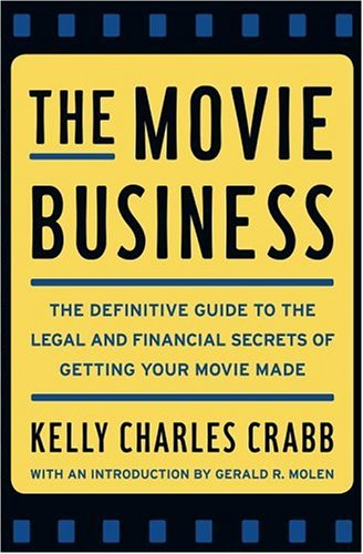 9780743264921: The Movie Business: The Definitive Guide to the Legal and Financial Secrets of Getting Your Movie Made