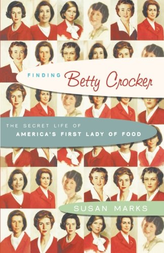 Finding Betty Crocker: The Secret Life of Americas First Lady of Food: Susan Marks