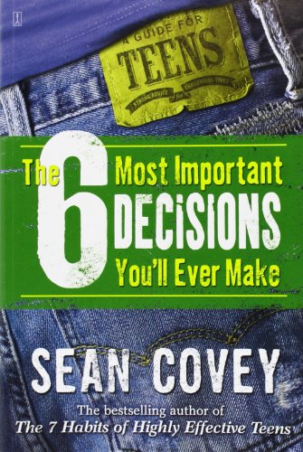 9780743265041: The 6 Most Important Decisions You'll Ever Make: A Guide for Teens