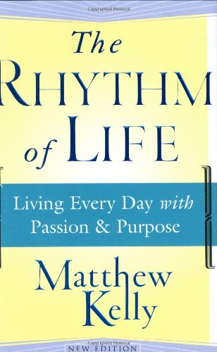 9780743265102: The Rhythm of Life: Living Every Day with Passion and Purpose