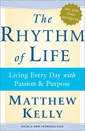 9780743265256: The Rhythm of Life: Living Every Day with Passion and Purpose