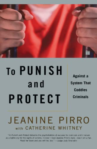 9780743265683: To Punish and Protect: Against a System That Coddles Criminals
