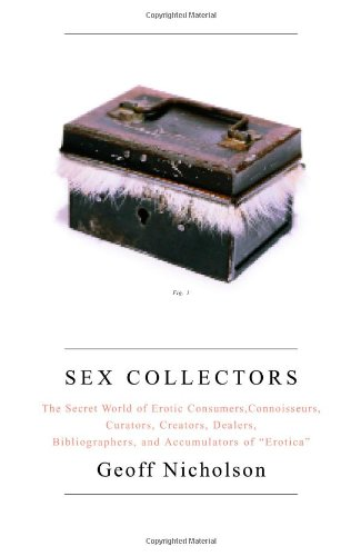 9780743265874: Sex Collectors: The Secret World of Consumers, Connoisseurs, Curators, Creators, Dealers, Bibliographers, and Accumulators of