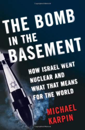 9780743265942: The Bomb in the Basement: How Israel Went Nuclear and What That Means for the World