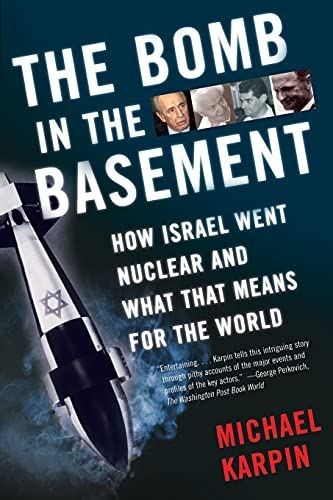 9780743265959: The Bomb in the Basement: How Israel Went Nuclear and What That Means for the World