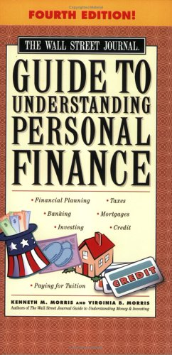 9780743266321: The Wall Street Journal Guide to Understanding Personal Finance, Fourth Edition: Mortgages, Banking, Taxes, Investing, Financial Planning, Credit, Paying for Tuition