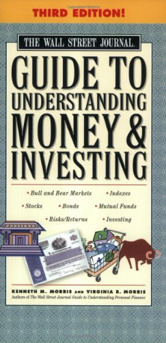 The Wall Street Journal Guide to Understanding Money and Investing, Third Edition (Wall Street Journal Guide to Understanding Money & Investing) (0743266331) by Morris, Kenneth M.; Morris, Virginia B.