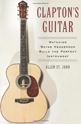 9780743266352: Clapton's Guitar: Watching Wayne Henderson Build the Perfect Instrument