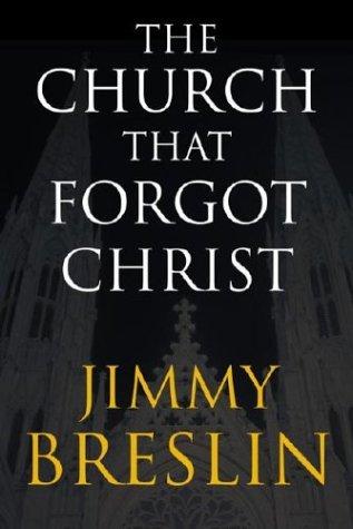 The Church That Forgot Christ: Breslin, Jimmy