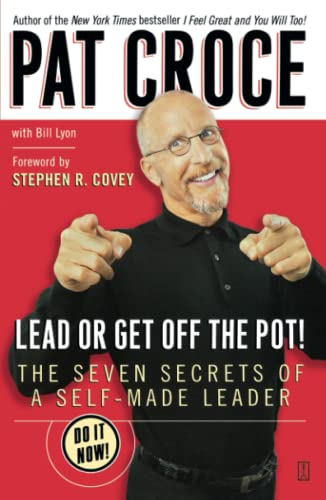 Lead or Get Off the Pot!: The Seven Secrets of a Self-Made Leader (9780743266499) by Croce, Pat