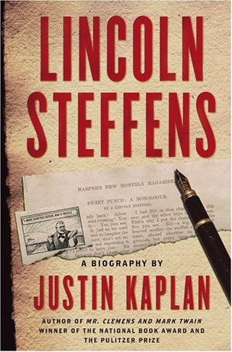 Lincoln Steffens: A Biography: Kaplan, Justin