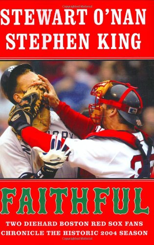 Faithful: Two Diehard Boston Red Sox Fans Chronicle the Historic 2004 Season (0743267524) by Stewart O'Nan; Stephen King