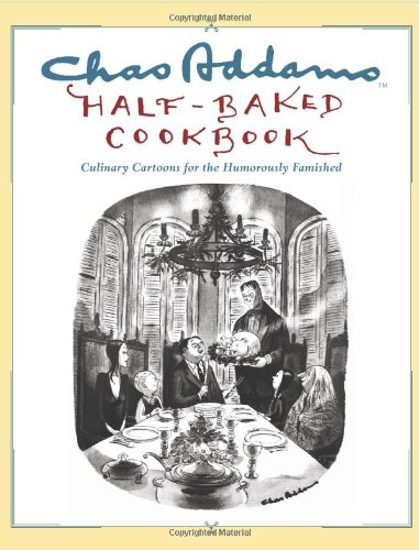 9780743267755: Chas Addams Half-Baked Cookbook: Culinary Cartoons for the Humorously Famished