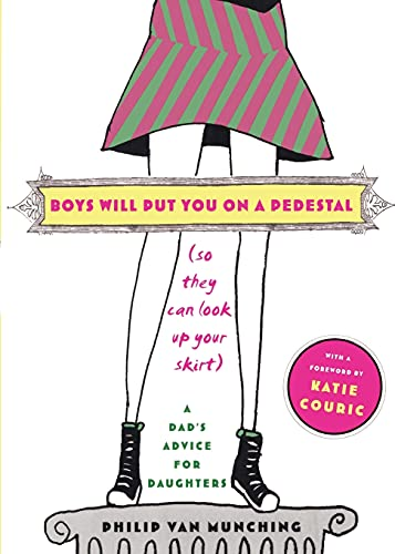 9780743267786: Boys Will Put You on a Pedestal (So They Can Look Up Your Skirt): A Dad's Advice for Daughters