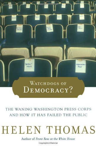 Watchdogs of Democracy?: The Waning Washington Press Corps and How It Has Failed the Public (0743267818) by Helen Thomas