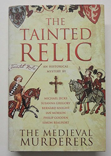 The Tainted Relic: An Historical Mystery by the Medieval Murders (074326794X) by Bernard Knight; Simon Beaufort; Ian Morson; Michael Jecks; Susanna Gregory; Philip Gooden