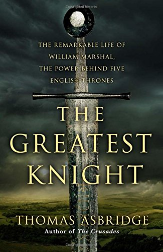 9780743268622: The Greatest Knight: The Remarkable Life of William Marshal, the Power behind Five English Thrones