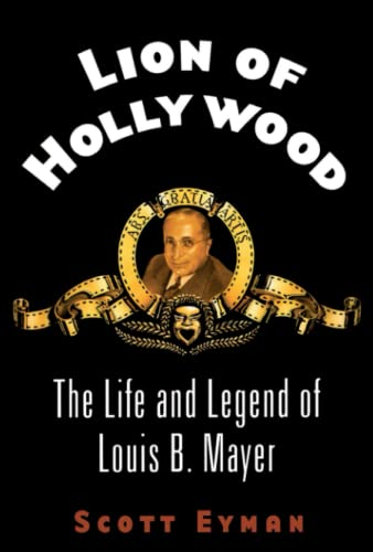9780743269179: Lion of Hollywood: The Life and Legend of Louis B. Mayer