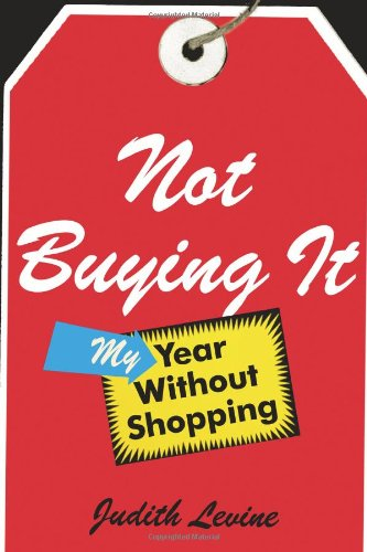 Not Buying It: My Year Without Shopping (SIGNED)
